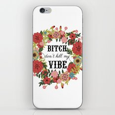 Bitch Don't Kill My Vibe iPhone & iPod Skin