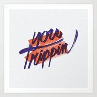 You Trippin Art Print