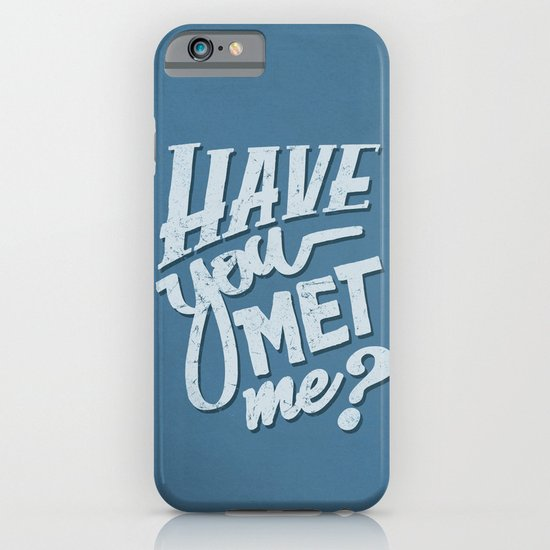 Have You Met Me? iPhone & iPod Case