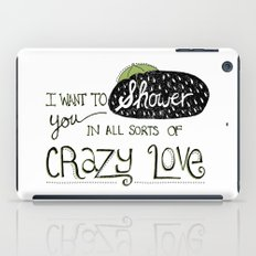 I Want To Shower You In All Sorts Of Crazy Love iPad Case