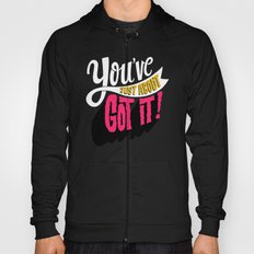 You've Just About Got It! Hoody