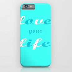 Love your life iPhone 6 Slim Case