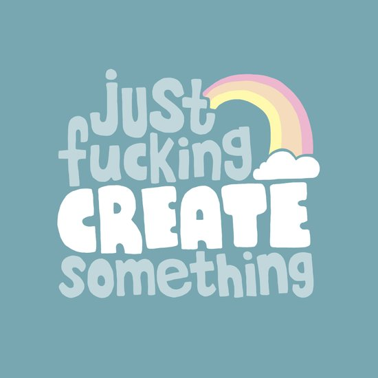 Just Fucking Create Something Art Print
