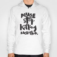 Please Stop Killing Each Other Hoody