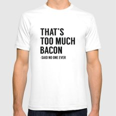 That's Too Much Bacon Mens Fitted Tee SMALL White