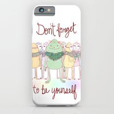 Don't Forget To Be Yourself iPhone 6s Slim Case