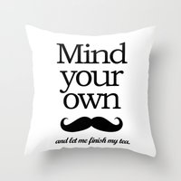 Mind Your Own... Throw Pillow