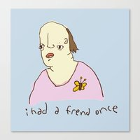I Had A Friend Once Canvas Print