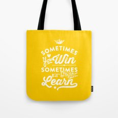 sometimes you win, sometimes you learn Tote Bag