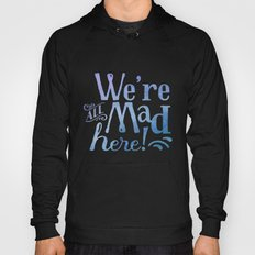 We're all Mad Here! Hoody