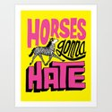Horses Gonna Hate Art Print
