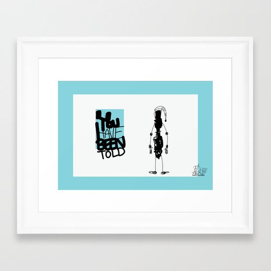 You've Been Told Framed Art Print