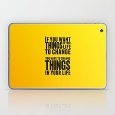 If you want things in your life to change Laptop & iPad Skin