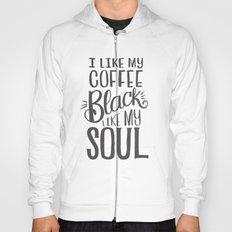 I LIKE MY COFFEE BLACK LIKE MY SOUL Hoody