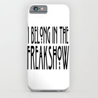 I Belong In The Freakshow iPhone 6 Slim Case