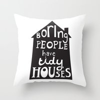 Boring People Have Tidy … Throw Pillow