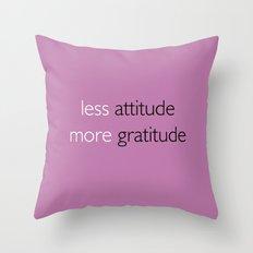 Less attitude,more gratitude Throw Pillow