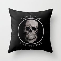 Keep Smiling when your dead II Throw Pillow