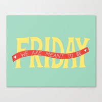 Friday, We Are Meant to Be Canvas Print