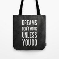 Dreams Don't Work Unless… Tote Bag