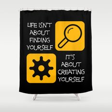 Life isn't about finding yourself Shower Curtain