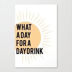 What a Day for a Daydrink Canvas Print