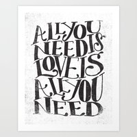 ALL YOU NEED IS LOVE IS … Art Print