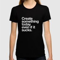 Create something today even if it sucks Womens Fitted Tee Black SMALL