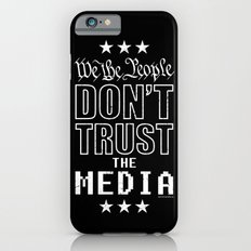 WE THE PEOPLE DON'T TRUST THE MEDIA Slim Case iPhone 6s
