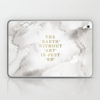 The earth without art is just 'eh' Laptop & iPad Skin