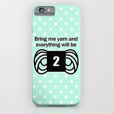 bring me yarn and everything will be fine iPhone 6s Slim Case