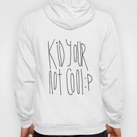 Your Not Cool Kid :P Hoody