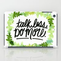 Talk Less, Do More. iPad Case