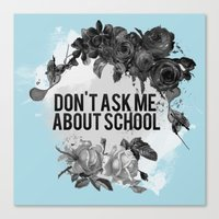 Don't Ask Me About School - B&W Canvas Print