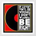 IF LOVING VINYL IS WRONG I DON'T WANT TO BE RIGHT  |  VINYL RECORDS Art Print