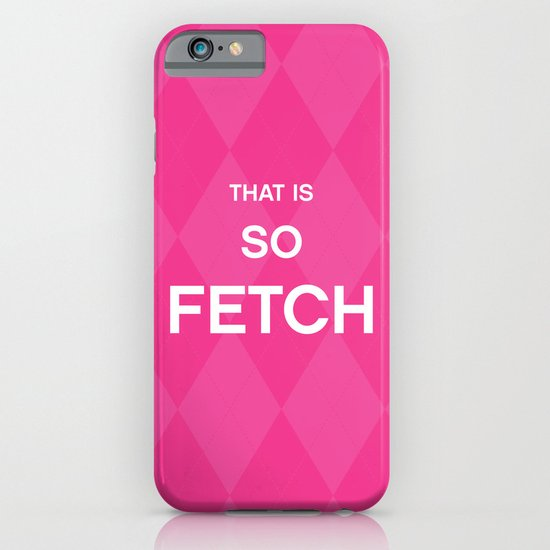 That is so FETCH - quote from the movie Mean Girls iPhone & iPod Case