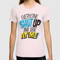 EVERYONE SHUT UP AND LOO… Womens Fitted Tee Light Pink SMALL