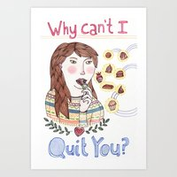 Why Can't I Quit You? Art Print