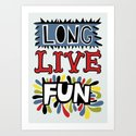 Long Live Fun Art Print