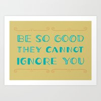 Be SO Good They CANNOT I… Art Print