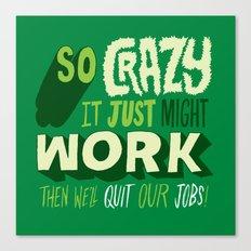 Quit Our Jobs Canvas Print