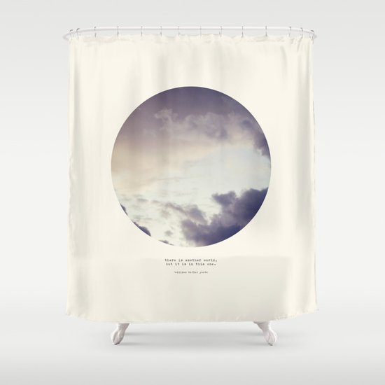 There Is Another World Shower Curtain