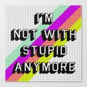 NOT WITH STUPID Canvas Print