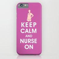 Keep Calm And Nurse On (… iPhone 6 Slim Case