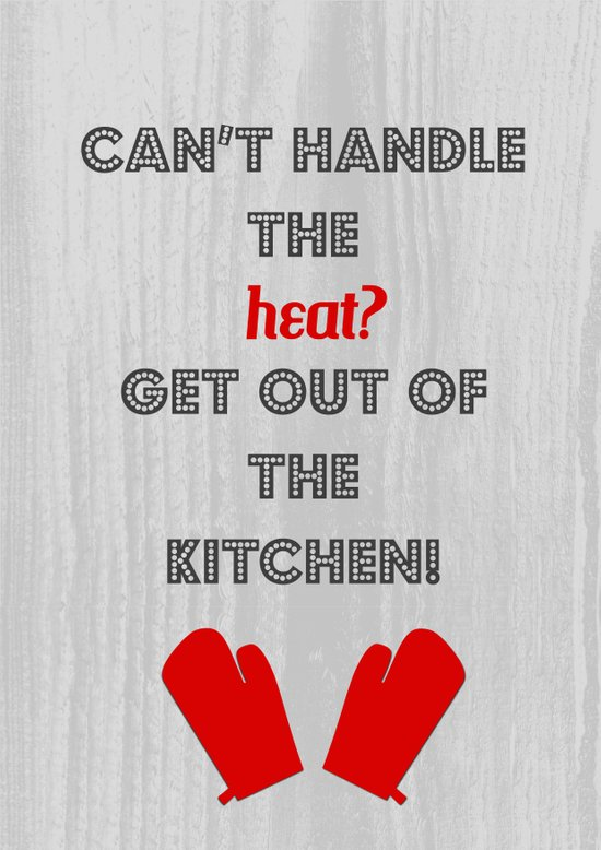 Can't handle the heat? Get out of the Kitchen!  Art Print
