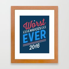 Worst Choices Ever - 2016 Framed Art Print