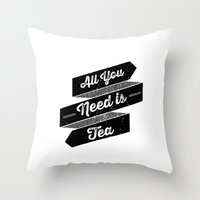 All You Need is Tea Throw Pillow