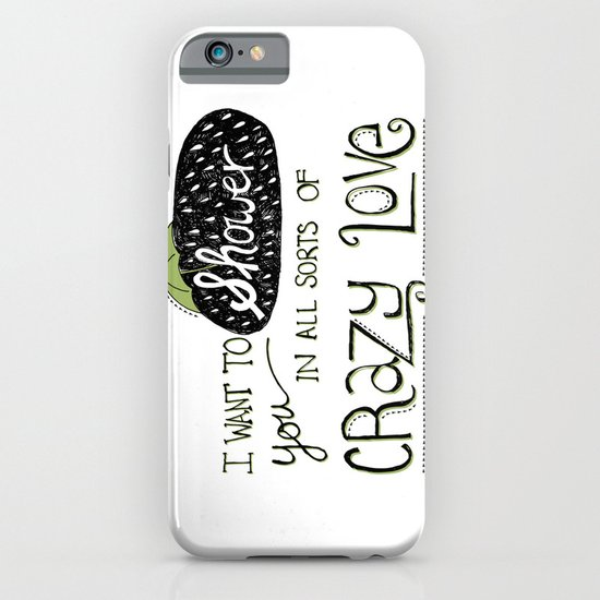 I Want To Shower You In All Sorts Of Crazy Love iPhone & iPod Case