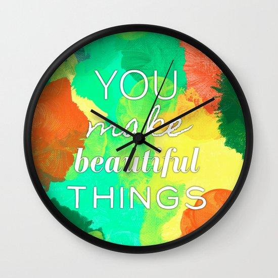 You Make Beautiful Things- 3 Wall Clock