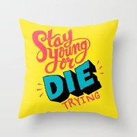 Stay Young Or Die Trying Throw Pillow